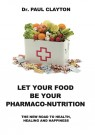LET YOUR FOOD BE YOUR PHARMACO-NUTRITION: The new road to health, healing and happiness. thumbnail